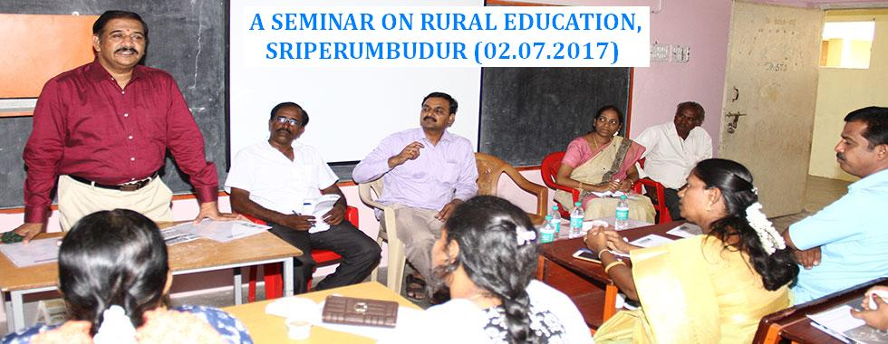 A SEMINAR ON RURAL EDUCATION, SRIPERUMBUDUR (02.07.2017)
